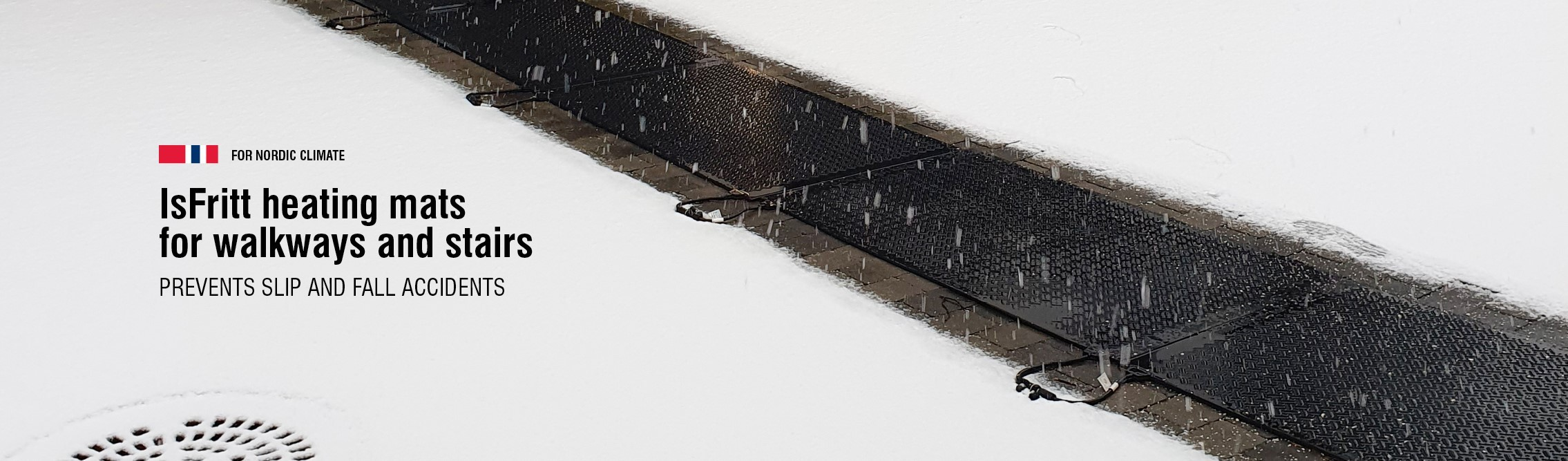 IsFritt heating mat is perfect for wheelchair ramps, walkways in general or as a large mat in your entrance area.